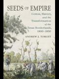 Seeds of Empire: Cotton, Slavery, and the Transformation of the Texas Borderlands, 1800-1850