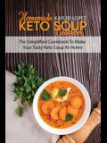 Homemade Keto Soup Cookbook: The Simplified Cookbook To Make Your Tasty Keto Soups At Home