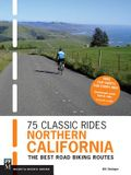 75 Classic Rides Northern California: The Best Road-Biking Routes