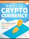 What Is Cryptocurrency: Your Complete Guide to Bitcoin, Blockchain and Beyond