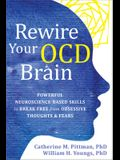 Rewire Your Ocd Brain: Powerful Neuroscience-Based Skills to Break Free from Obsessive Thoughts and Fears