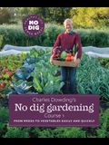 Charles Dowding's No Dig Gardening, Course 1: From Weeds to Vegetables Easily and Quickly