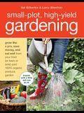 Small-Plot, High-Yield Gardening: Grow Like a Pro, Save Money, and Eat Well from Your Front (or Back Side) Yard 100% Organic Produce Garden