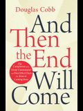 And Then the End Will Come: The Completion of the Great Commission and Nine Other Clues that Jesus is Coming Soon