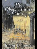 The Observations of Henry by Jerome K. Jerome, Fiction, Classics, Literary, Historical