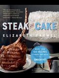Steak and Cake: More Than 100 Recipes to Make Any Meal a Smash Hit