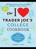 The I Love Trader Joe's College Cookbook: 10th Anniversary Edition: 180 Quick and Easy Recipes for Busy (and Broke) College Students