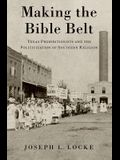 Making the Bible Belt: Texas Prohibitionists and the Politicization of Southern Religion