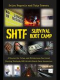 SHTF Survival Boot Camp: A Course for Urban and Wilderness Survival during Violent, Off-Grid, & Worst Case Scenarios