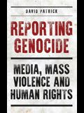 Reporting Genocide: Media, Mass Violence and Human Rights