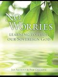 No Worries: Learning to Trust Our Sovereign God