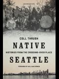 Native Seattle: Histories from the Crossing-Over Place