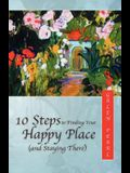 10 Steps to Finding Your Happy Place (and Staying There)