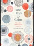 100 Days to Calm, 1: A Journal for Finding Everyday Tranquility