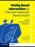 Family-Based Intervention for Child and Adolescent Mental Health: A Core Competencies Approach