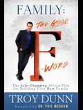 Family: The Good f Word: The Life-Changing Action Plan for Building Your Best Family