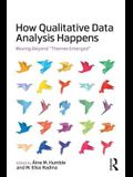 How Qualitative Data Analysis Happens: Moving Beyond themes Emerged