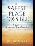 The Safest Place Possible: A Guide to Healing and Transformation