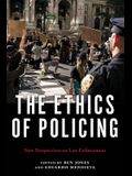 The Ethics of Policing: New Perspectives on Law Enforcement