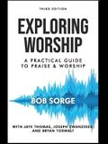 Exploring Worship Third Edition: A Practical Guide to Praise and Worship