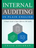 Internal Auditing in Plain English: A Simple Guide to Super Effective ISO Audits