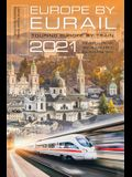 Europe by Eurail 2021: Touring Europe by Train, 45th Edition