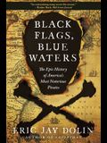 Black Flags, Blue Waters: The Epic History of America's Most Notorious Pirates