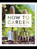 How to Garden, New Edition: A Practical Introduction to Gardening
