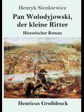 Pan Wolodyjowski, der kleine Ritter (Großdruck): Historischer Roman
