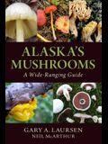 Alaska's Mushrooms: A Wide-Ranging Guide