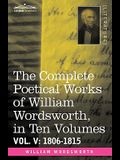 The Complete Poetical Works of William Wordsworth, in Ten Volumes - Vol. V: 1806-1815