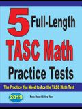 5 Full-Length TASC Math Practice Tests: The Practice You Need to Ace the TASC Math Test