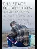 The Space of Boredom: Homelessness in the Slowing Global Order