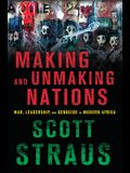 Making and Unmaking Nations: War, Leadership, and Genocide in Modern Africa