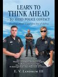 Learn to Think Ahead-To Avoid Police Contact: Thinking Ahead Is Your First Line of Defense