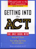 Getting Into the ACT: Official Guide to the ACT Assessment