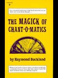 The Magick of Chant-O-Matics: A Renowned Practitioner of the Occult Shares How You Can Obtain Your Desires