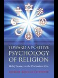 Toward a Positive Psychology of Religion: Belief Science in the Postmodern Era