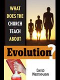What Does the Church Teach about Evolution?