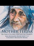 Mother Teresa of Calcutta and Her Life of Charity - Kids Biography Books Ages 9-12 - Children's Biography Books