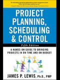 Project Planning, Scheduling, and Control: The Ultimate Hands-On Guide to Bringing Projects in on Time and on Budget, Fifth Edition: The Ultimate Hand