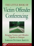 Little Book of Victim Offender Conferencing: Bringing Victims and Offenders Together in Dialogue