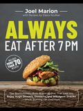 Always Eat After 7 PM: The Revolutionary Rule-Breaking Diet That Lets You Enjoy Huge Dinners, Desserts, and Indulgent Snacks--While Burning F