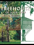 A Treehouse of Your Own: A Step-by-Step Guide to Building an Amazing Treetop Retreat