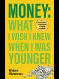 Money What I Wish I Knew When I Was Younger: A Cautionary Tale & Lessons Learned For Teens & Young Adults