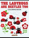 The Ladybugs Are Beetles Too Coloring Book