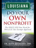 Louisiana Do Your Own Nonprofit: The ONLY GPS You Need for 501c3 Tax Exempt Approval