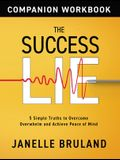 The Success Lie Workbook: 5 Simple Truths to Overcome Overwhelm and Achieve Peace of Mind