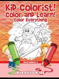 Kid Colorist! Color and Learn! Color Everything Book Edition 4