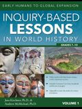 Inquiry-Based Lessons in World History: Early Humans to Global Expansion (Vol. 1, Grades 7-10)
